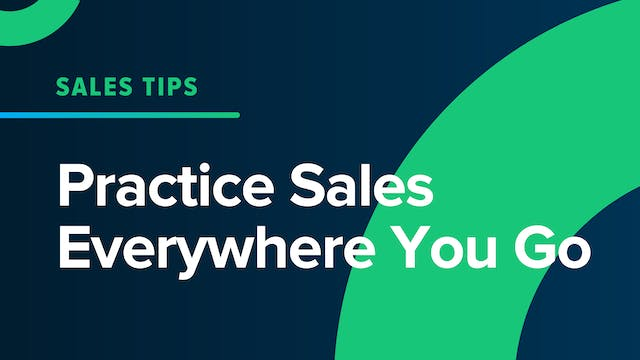 Practice Sales Everywhere You Go