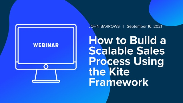 How to Build a Scalable Sales Process Using the Kite Framework