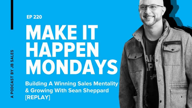 Ep 220: Building A Winning Sales Mentality & Growing With Sean Sheppard [Replay]