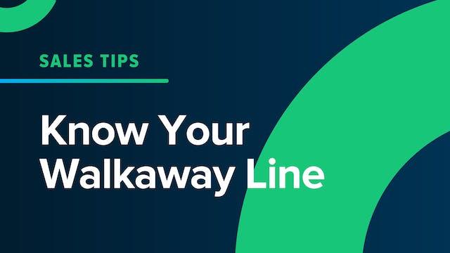 Know Your Walkaway Line