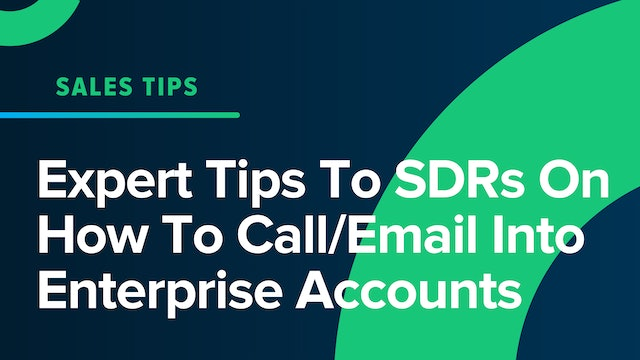 Expert Tips To SDRs On How To Call/Email Into Enterprise Accounts