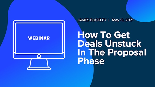 How To Get Deals Unstuck In The Proposal Phase