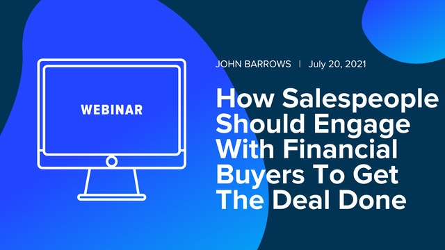 How Salespeople Should Engage With Financial Buyers To Get The Deal Done