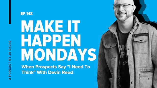 """Ep. 148: Devin Reed - When Prospects Say """"I Need To Think"""""""