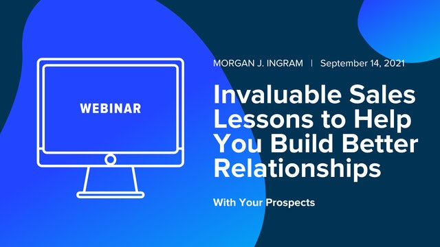 Invaluable Sales Lessons to Help You Build Better Relationships With Prospects