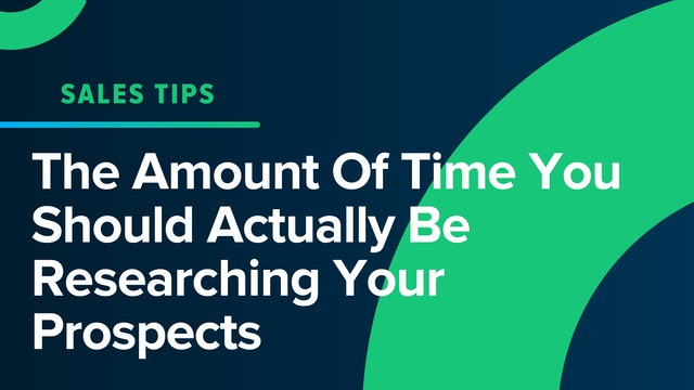 The Amount Of Time You Should Actually Be Researching Your Prospects