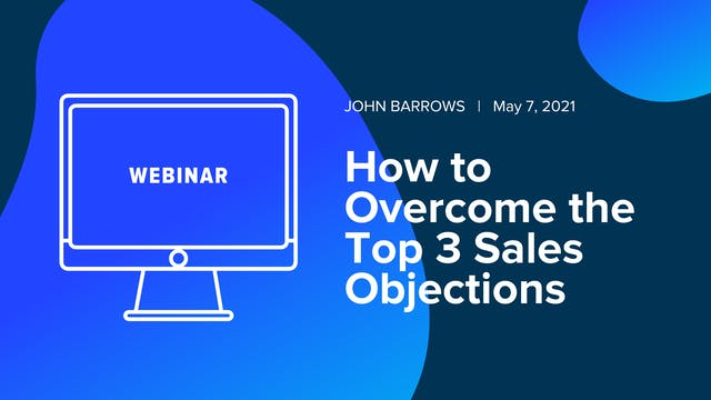How to Overcome the Top 3 Sales Objec...