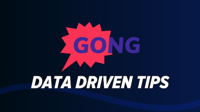 Gong Data Driven Tips
