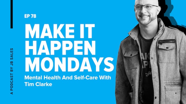 Ep. 78: Mental Health And Self-Care With Tim Clarke