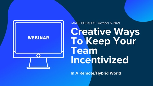 Creative Ways To Keep Your Team Incentivized In A Remote/Hybrid World
