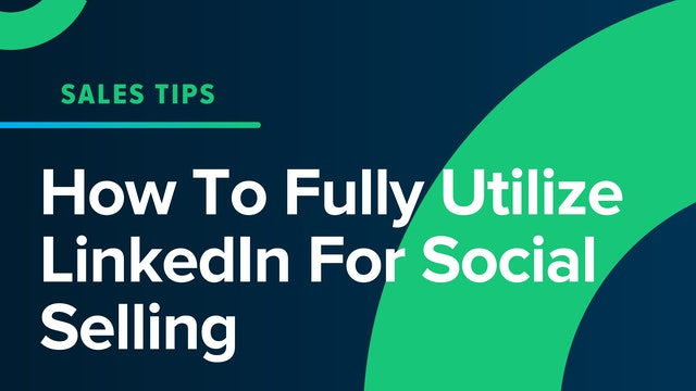 How To Fully Utilize LinkedIn For Social Selling