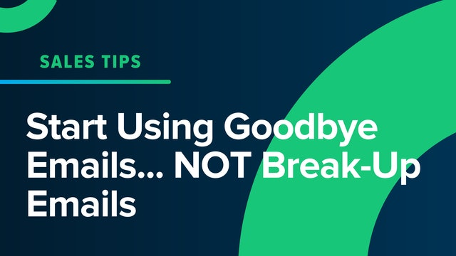 Start Using Goodbye Emails... NOT Break-Up Emails