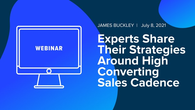 Experts Share Their Strategies Around High Converting Sales Cadences