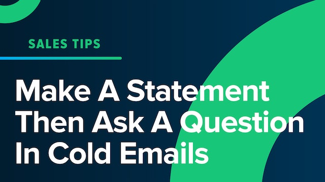 Make A Statement Then Ask A Question In Cold Emails
