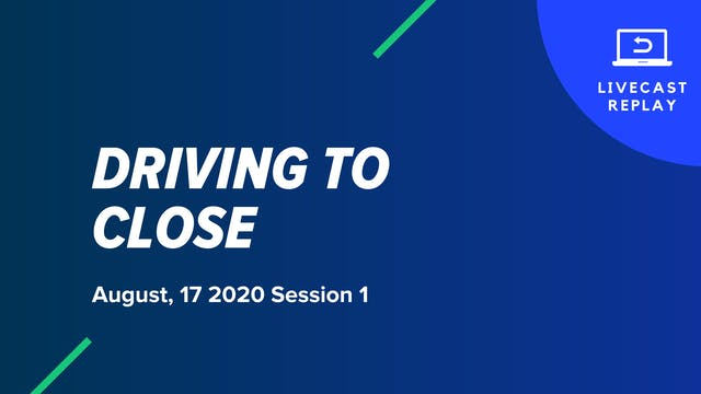 Driving to Close: August 17, 2020 Session 1