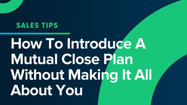 How To Introduce A Mutual Close Plan Without Making It All About You