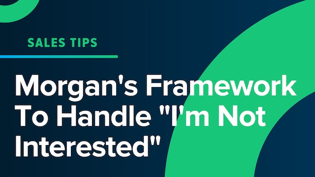 """Morgan's Framework To Handle """"I'm Not Interested"""""""