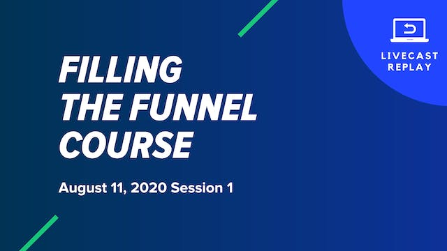 Filling The Funnel Course: August 11, 2020 Session 1
