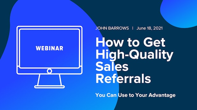 How to Get High-Quality Sales Referrals You Can Use to Your Advantage