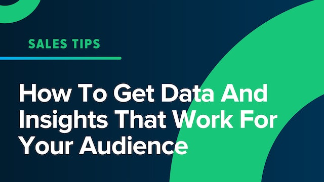 How To Get Data And Insights That Work For Your Audience