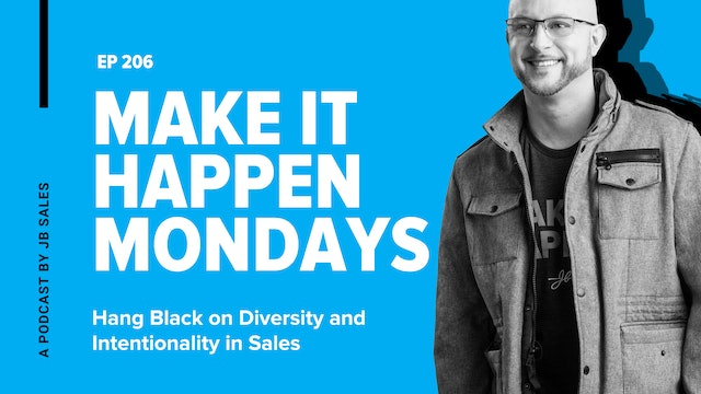 Ep. 206: Hang Black On Diversity and Intentionality in Sales