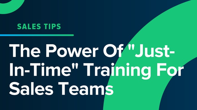"""The Power Of """"Just-In-Time"""" Training For Sales Teams"""