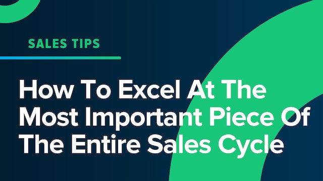 How To Excel At The Most Important Piece Of The Entire Sales Cycle