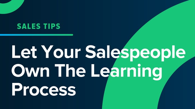 Let Your Salespeople Own The Learning Process