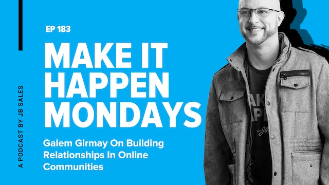 Ep. 183: Galem Girmay On Building Relationships In Online Communities