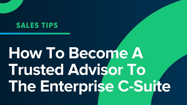 How To Become A Trusted Advisor To The Enterprise C-Suite