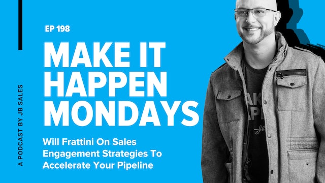 Ep.198: Will Frattini On Sales Engagement Strategies To Accelerate Your Pipeline