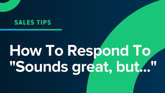 """How To Respond To """"Sounds great, but..."""""""