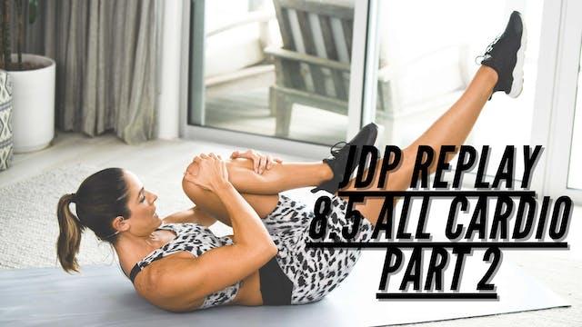 JDP REPLAY 8.5 All Cardio Part 2