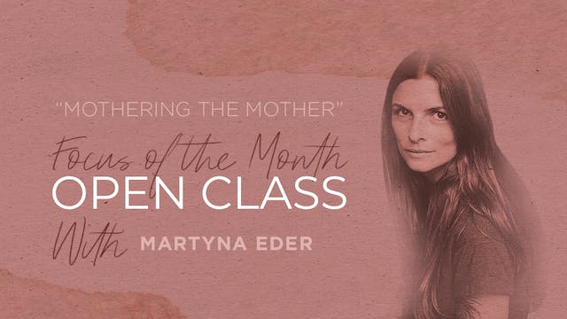 """Martyna Eder """"Mothering the Mother"""" Open Class"""