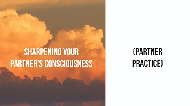 Sharpening Your Partner's Consciousness