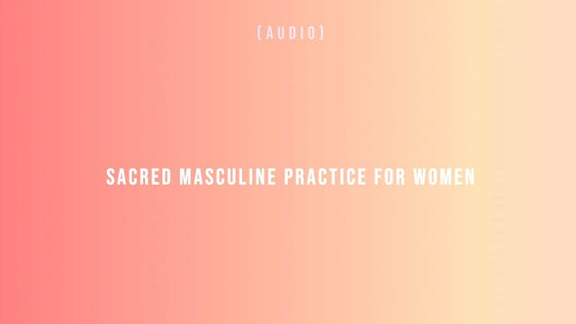 Sacred Masculine Practice for Women