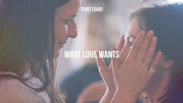 What Love Wants - Part Four