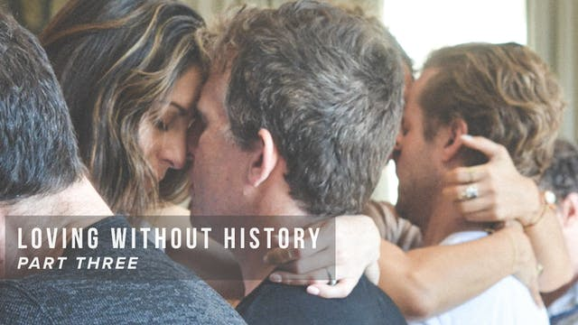 Loving Without History - Part Three