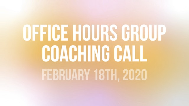 Office Hours Group Coaching Call - February 18th, 2020