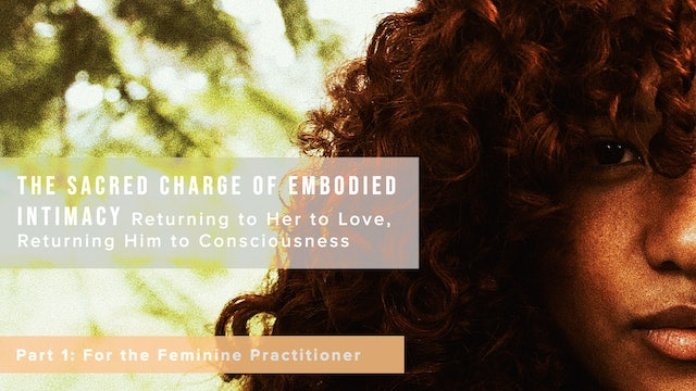 The Sacred Charge of Embodied Intimacy - Part 1