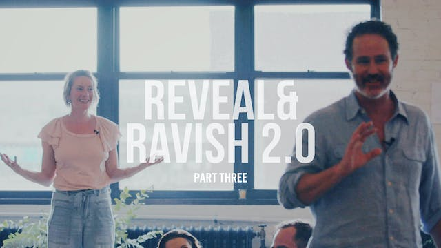 Reveal and Ravish 2.0 - Part Three