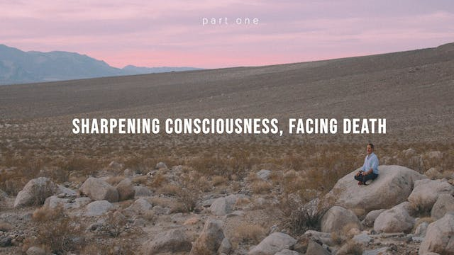 Sharpening Consciousness, Facing Deat...