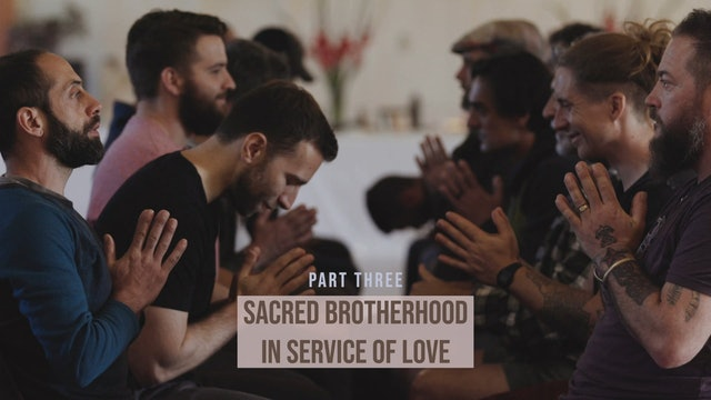 Sacred Brotherhood in Service of Love - Part Three