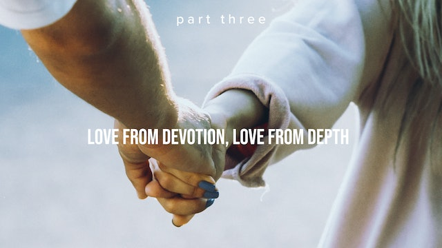 Love from Devotion, Love from Depth - Part Two