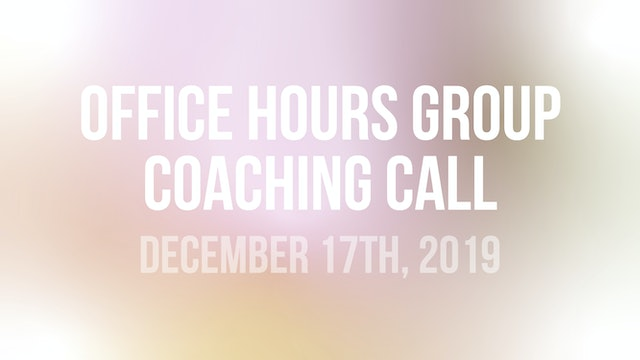 Office Hours Group Coaching Call - December 17th