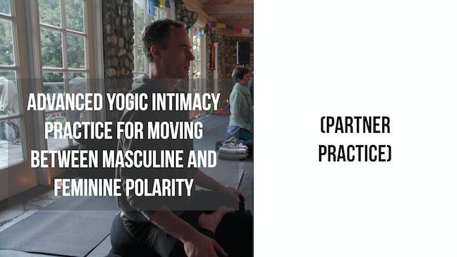 Advanced Yogic Intimacy Practice for Moving Between Masculine&Feminine Polarity