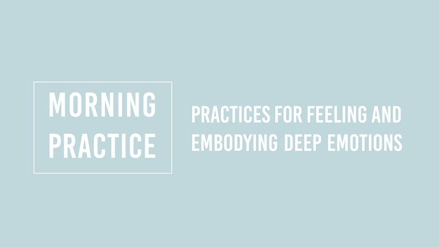 Morning Practices for Feeling and Embodying Deep Emotions