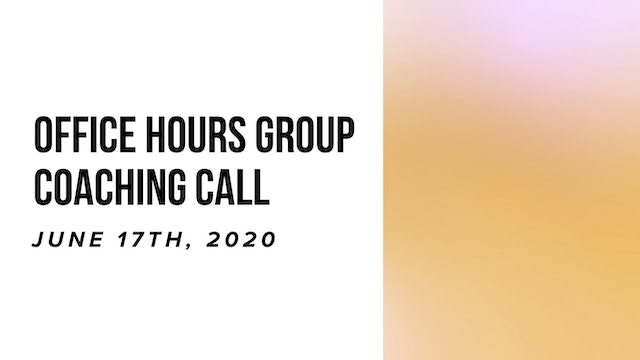 Office Hours Group Coaching Call - June 17th, 2020