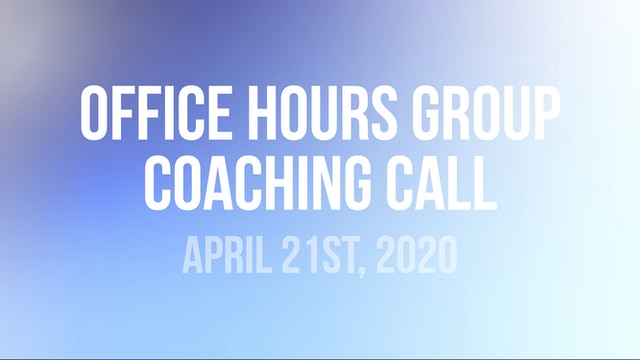 Office Hours Group Coaching Call - April 21st 2020