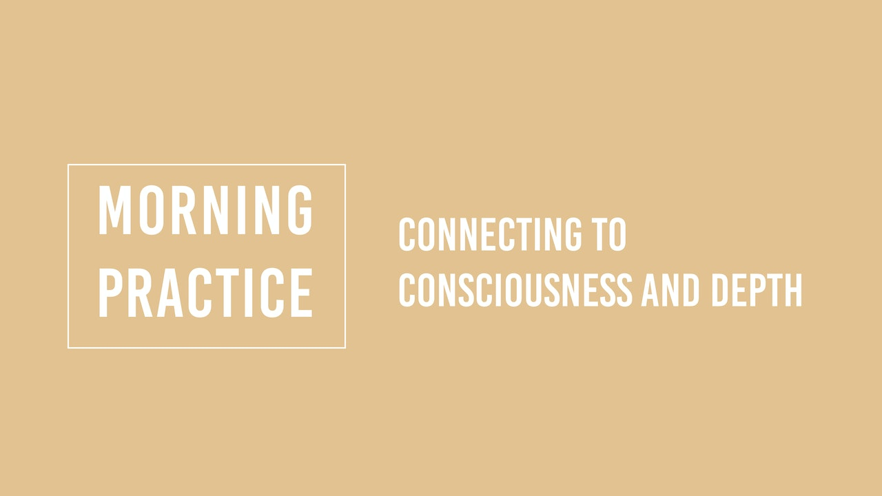 Morning Practices for Connecting to Consciousness and Depth